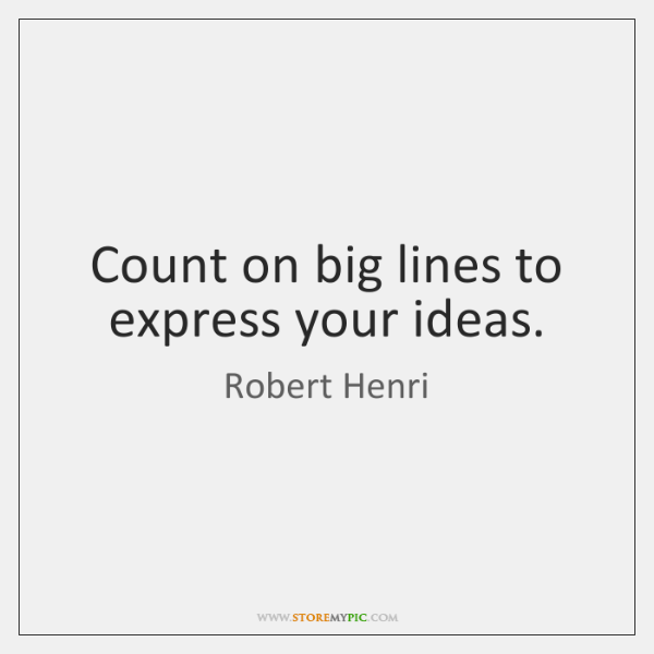 Count on big lines to express your ideas.