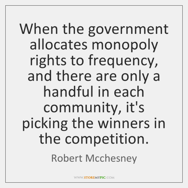 When the government allocates monopoly rights to frequency, and there are only ...