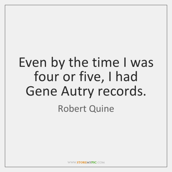 Even by the time I was four or five, I had Gene ...