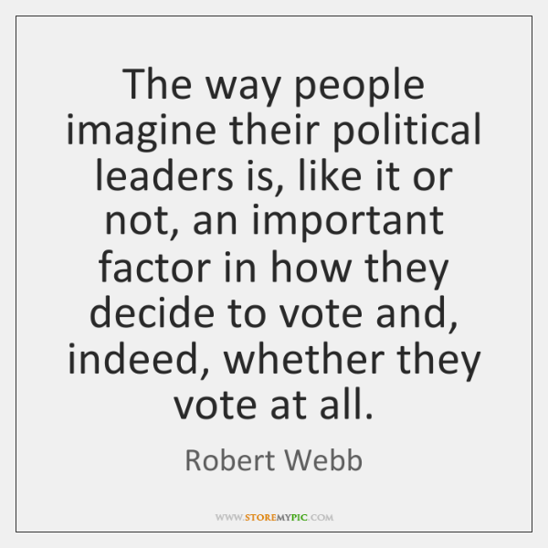 The way people imagine their political leaders is, like it or not, ...