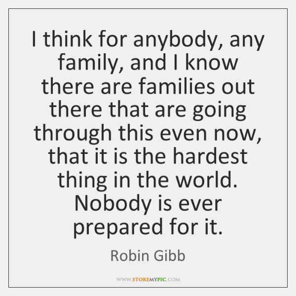I think for anybody, any family, and I know there are families ...