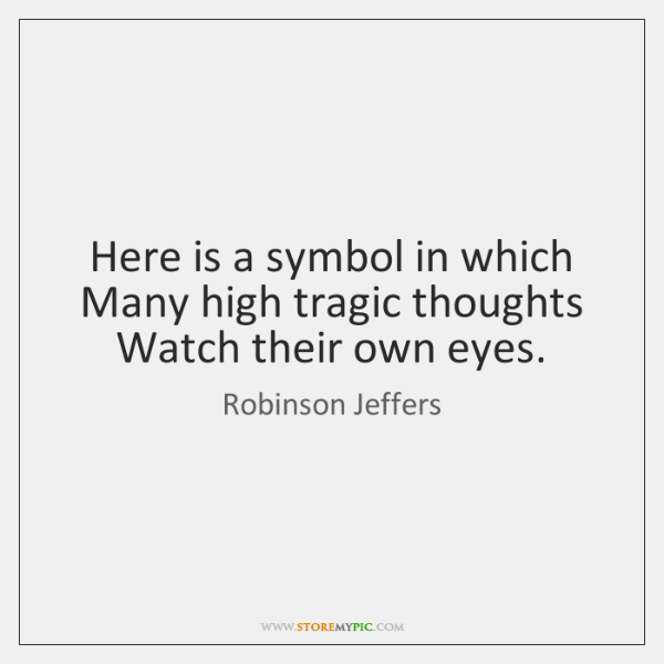 Here is a symbol in which   Many high tragic thoughts   Watch their ...