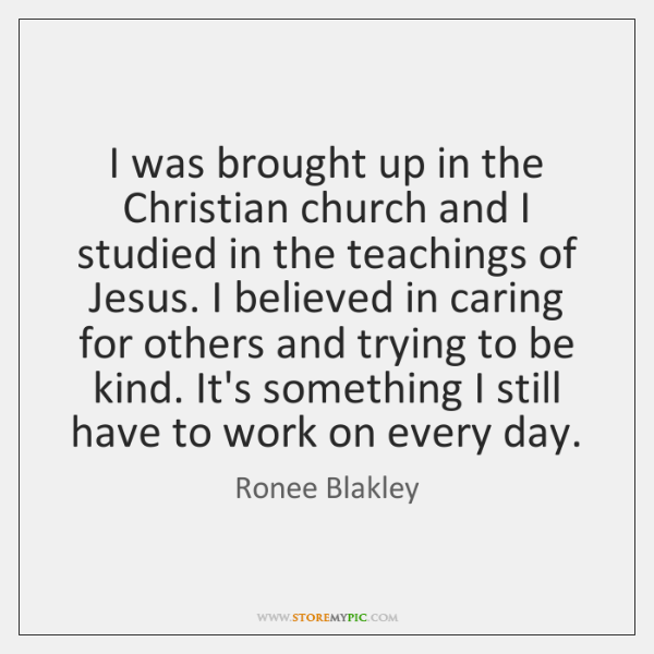 I was brought up in the Christian church and I studied in ...