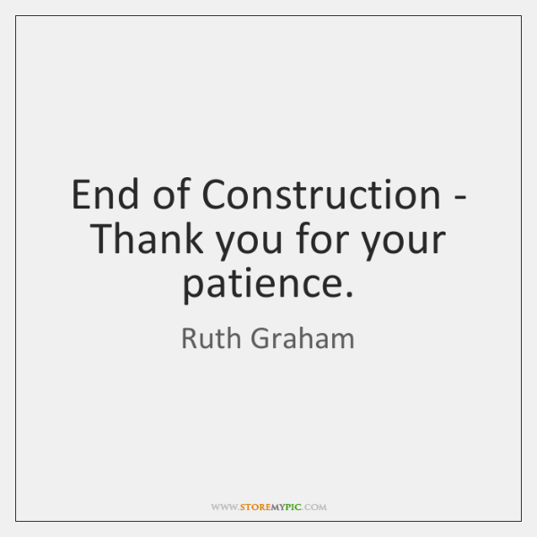 End of Construction - Thank you for your patience.
