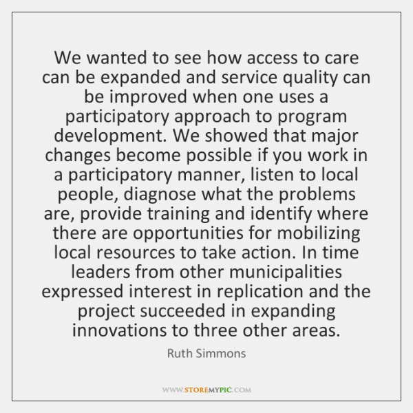 We wanted to see how access to care can be expanded and ...