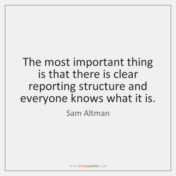 The most important thing is that there is clear reporting structure and ...