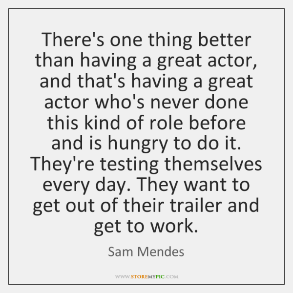 There's one thing better than having a great actor, and that's having ...