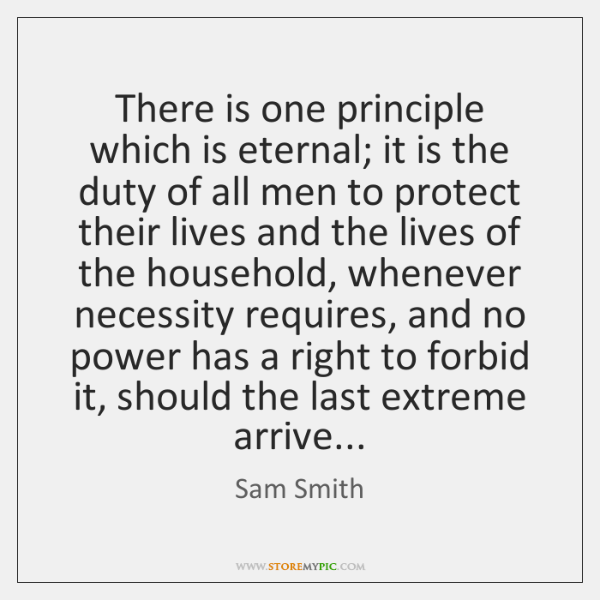 There is one principle which is eternal; it is the duty of ...