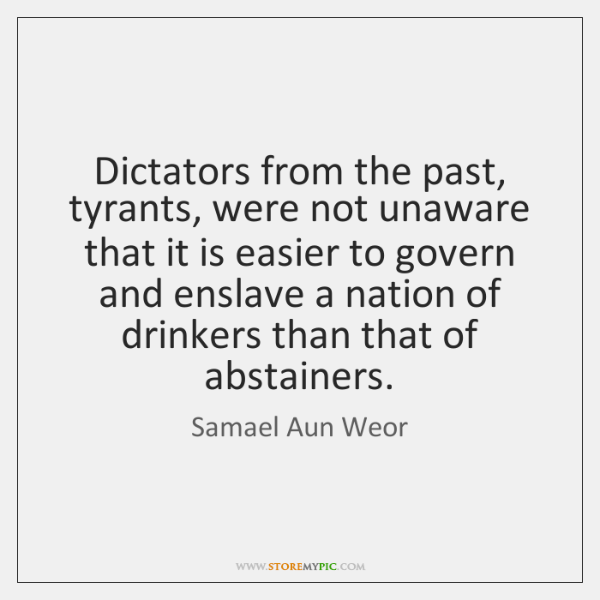 Dictators from the past, tyrants, were not unaware that it is easier ...