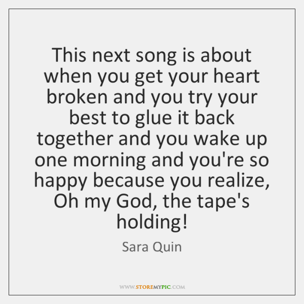 This next song is about when you get your heart broken and ...