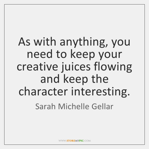 As with anything, you need to keep your creative juices flowing and ...