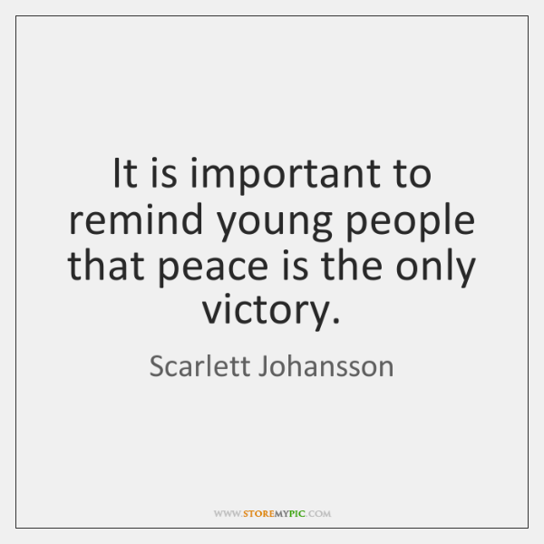 It is important to remind young people that peace is the only ...