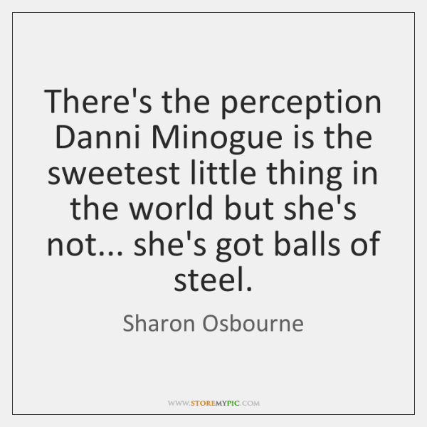 There's the perception Danni Minogue is the sweetest little thing in the ...