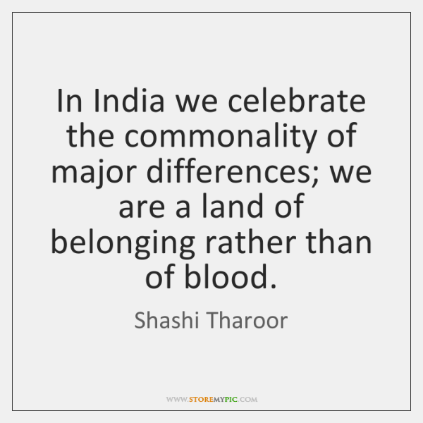 In India we celebrate the commonality of major differences; we are a ...