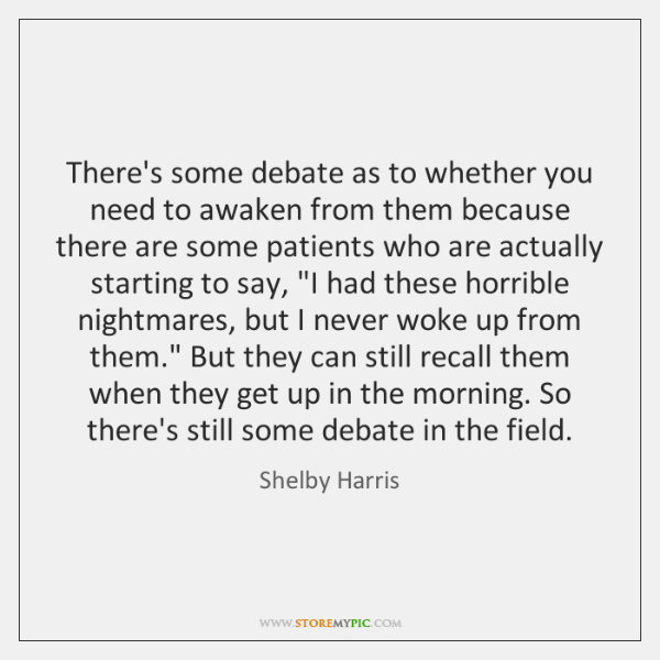 There's some debate as to whether you need to awaken from them ...