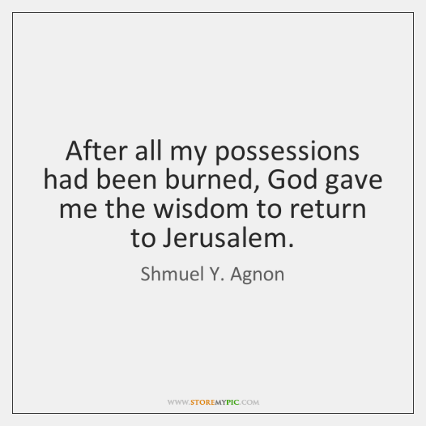After all my possessions had been burned, God gave me the wisdom ...