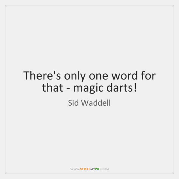 There's only one word for that - magic darts!
