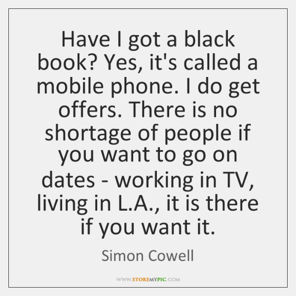 Have I got a black book? Yes, it's called a mobile phone. ...
