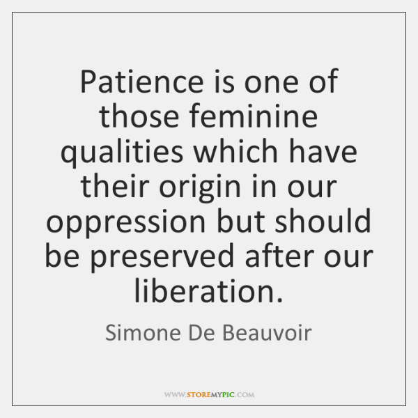Patience is one of those feminine qualities which have their origin in ...