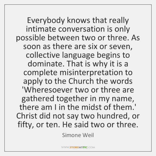 Everybody knows that really intimate conversation is only possible between two or ...