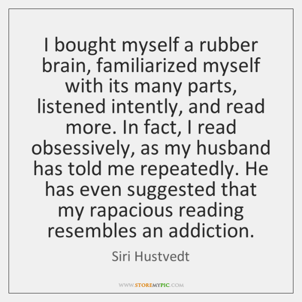 I bought myself a rubber brain, familiarized myself with its many parts, ...