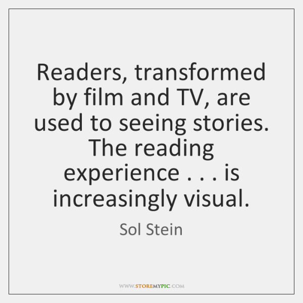 Readers, transformed by film and TV, are used to seeing stories. The ...