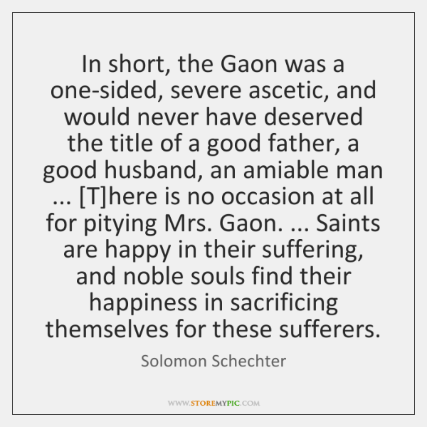 In short, the Gaon was a one-sided, severe ascetic, and would never ...