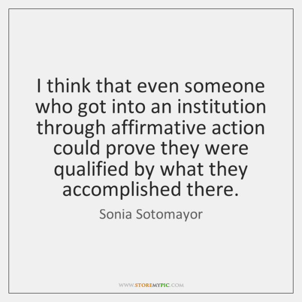 I think that even someone who got into an institution through affirmative ...