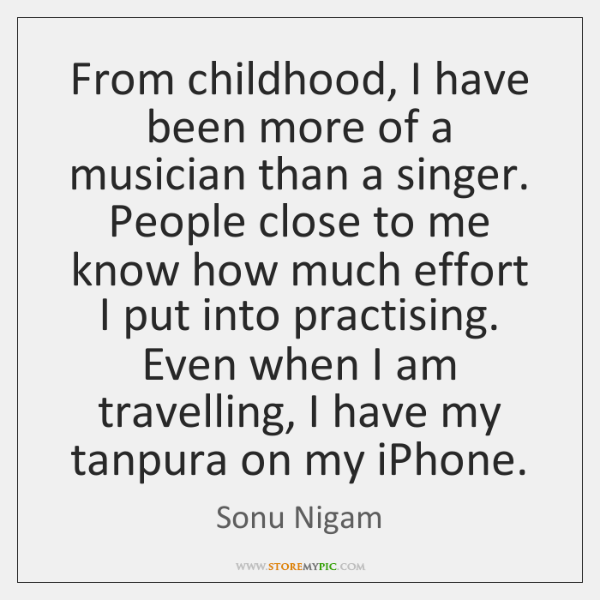 From childhood, I have been more of a musician than a singer. ...