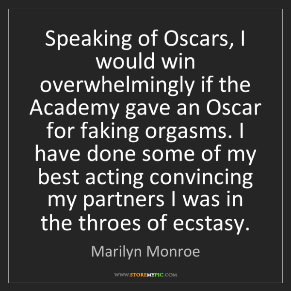 Marilyn Monroe: Speaking of Oscars, I would win overwhelmingly if the...