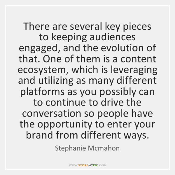 There are several key pieces to keeping audiences engaged, and the evolution ...