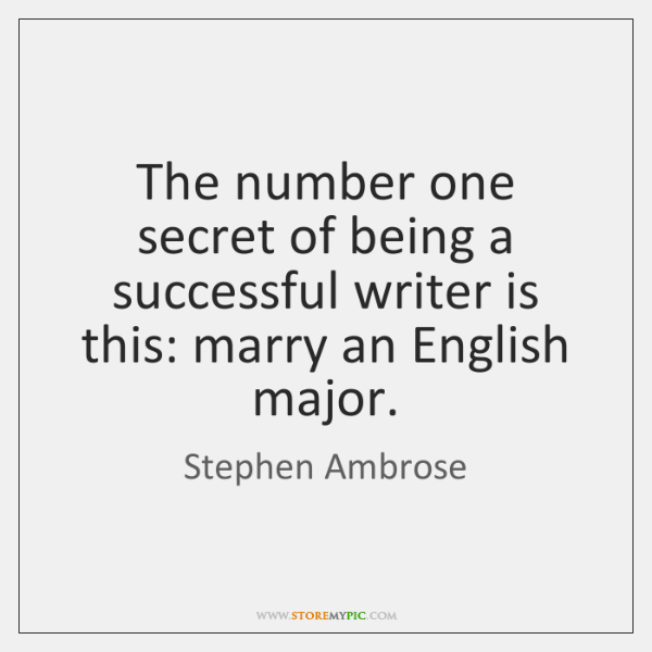 The number one secret of being a successful writer is this: marry ...
