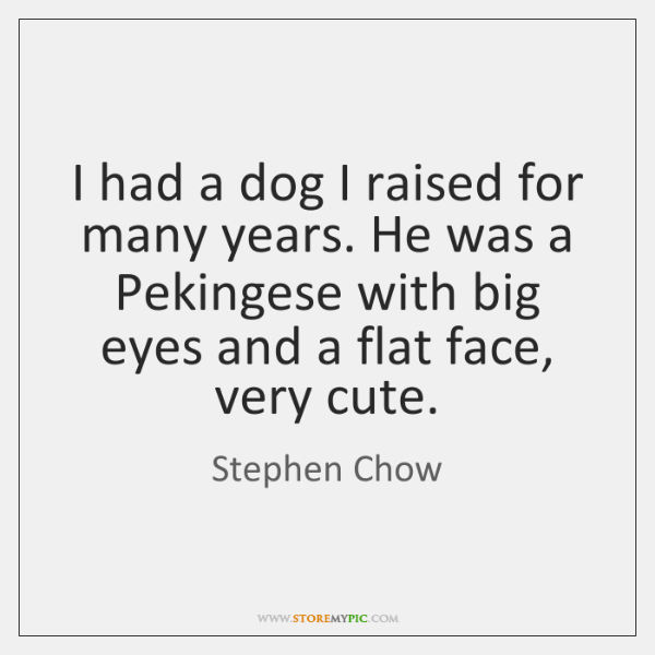 I had a dog I raised for many years. He was a ...