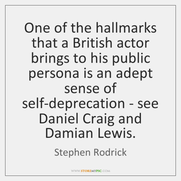 One of the hallmarks that a British actor brings to his public ...