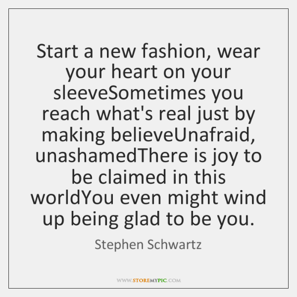 Start a new fashion, wear your heart on your sleeveSometimes you reach ...