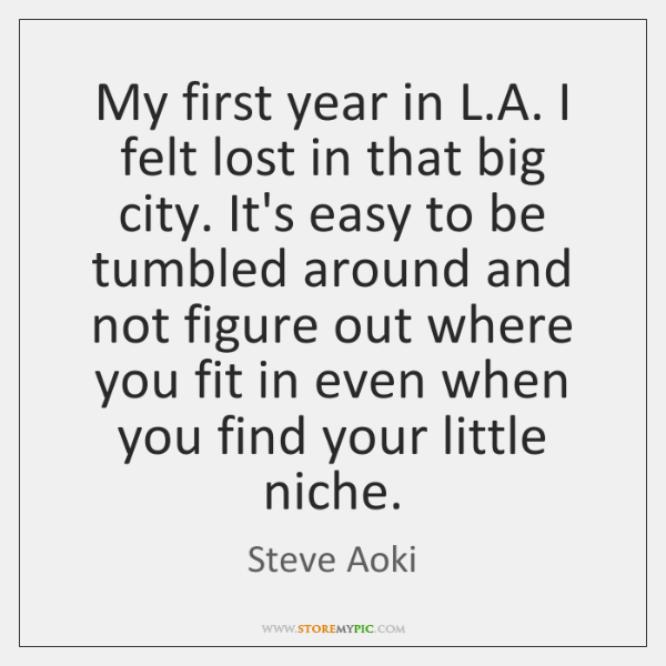 My first year in L.A. I felt lost in that big ...