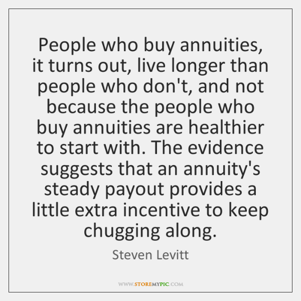 People who buy annuities, it turns out, live longer than people who ...