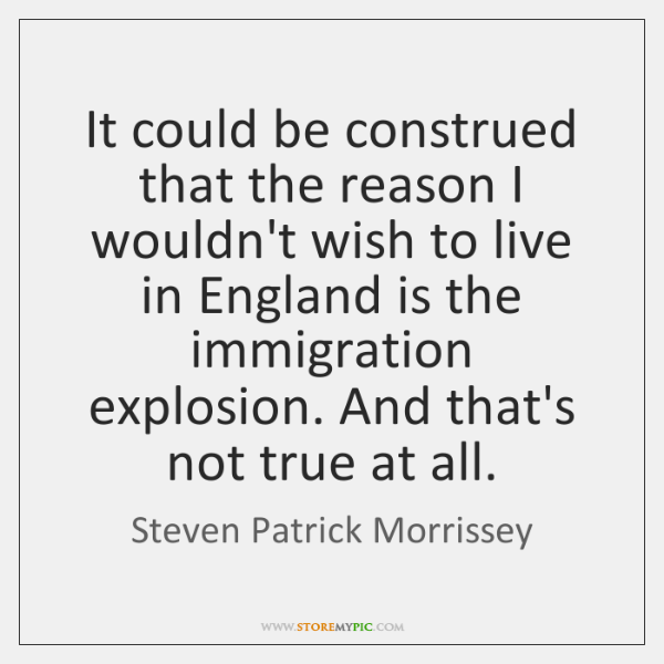 It could be construed that the reason I wouldn't wish to live ...