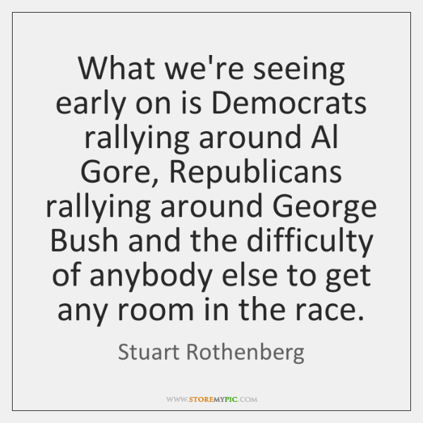 What we're seeing early on is Democrats rallying around Al Gore, Republicans ...