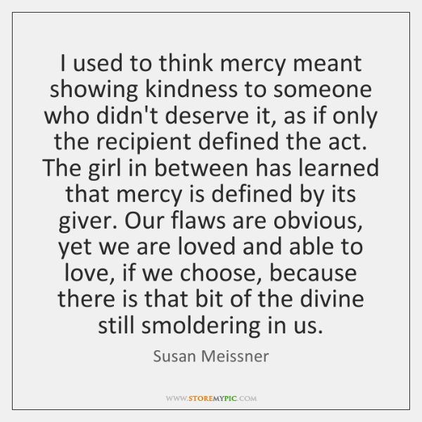 I used to think mercy meant showing kindness to someone who didn't ...