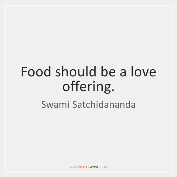 Food should be a love offering.