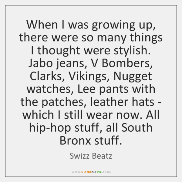 When I was growing up, there were so many things I thought ...