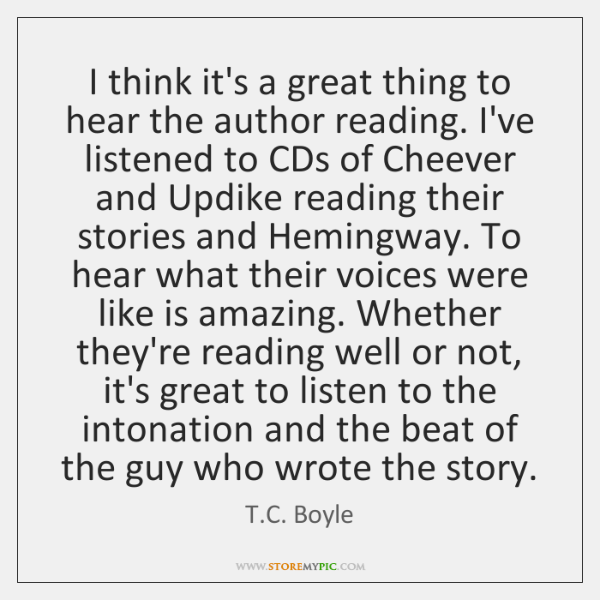 I think it's a great thing to hear the author reading. I've ...