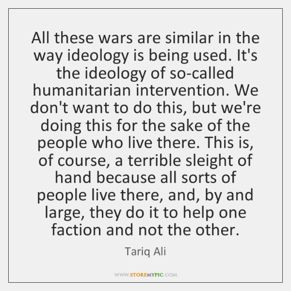 All these wars are similar in the way ideology is being used. ...