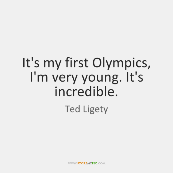 It's my first Olympics, I'm very young. It's incredible.