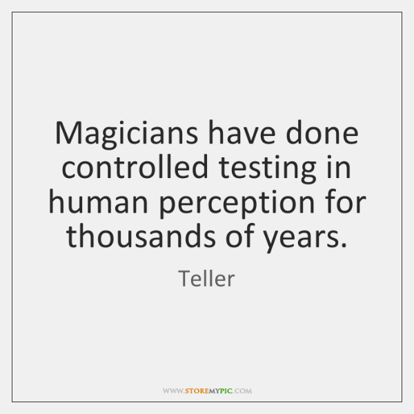 Magicians have done controlled testing in human perception for thousands of years.