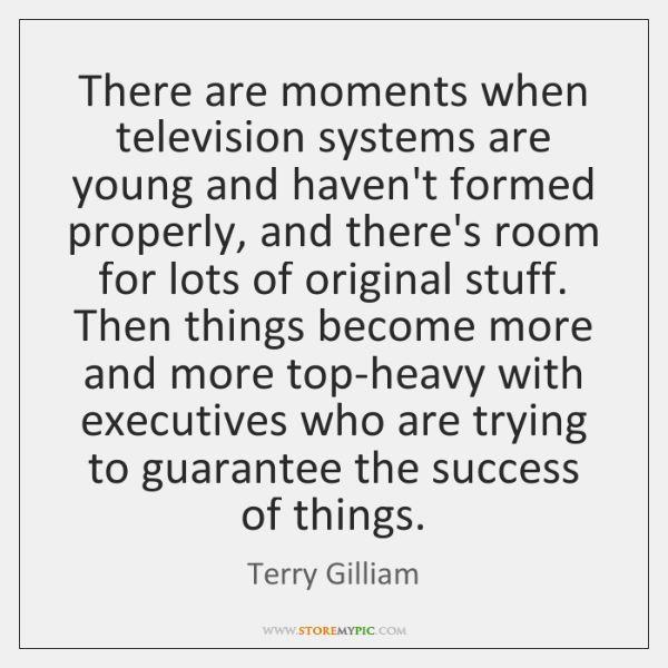 There are moments when television systems are young and haven't formed properly, ...