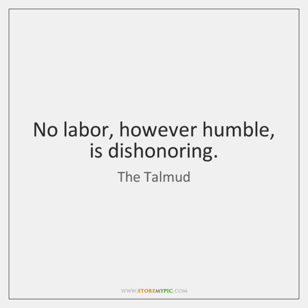 No labor, however humble, is dishonoring.
