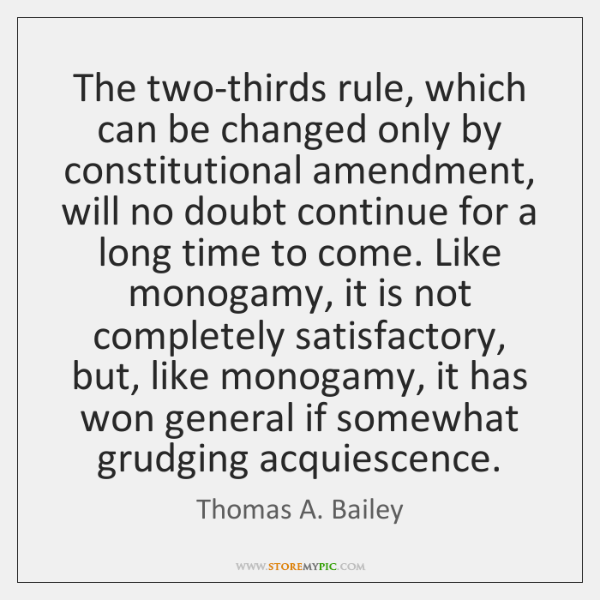 The two-thirds rule, which can be changed only by constitutional amendment, will ...