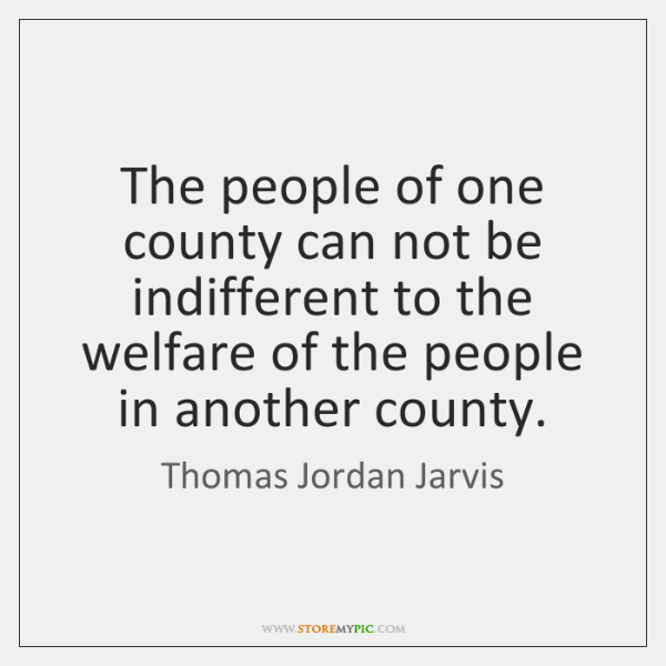 The people of one county can not be indifferent to the welfare ...